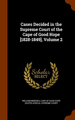 Cases Decided in the Supreme Court of the Cape of Good Hope [1828-1849], Volume 2