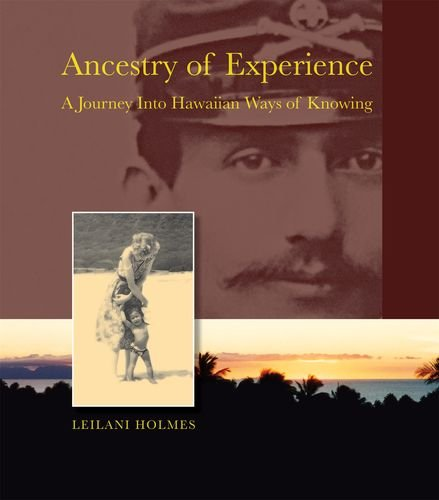 Ancestry of Experience: A Journey into Hawaiian Ways of Knowing (Intersections: Asian and Pacific American Transcultural Studies)