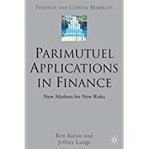 Parimutuel Applications In Finance: New Markets for New Risks
