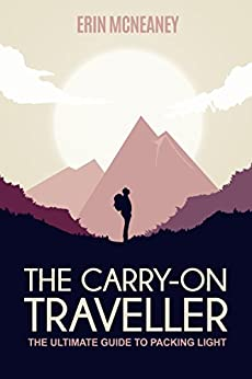 The Carry-On Traveller: The Ultimate Guide to Packing Light by [McNeaney, Erin]