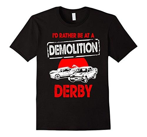 Mens I'd Rather Be At A Demolition Derby T-Shirt - Funny ...