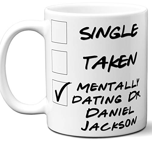 Funny Dr. Daniel Jackson Mug. Single, Taken, Mentally Dating Coffee, Tea Cup. Best Gift Idea for Stargate SGCommand TV Series Fan, Lover. Women, Men Boys, Girls. Birthday, Christmas. 11 oz.