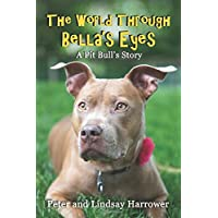 The World Through Bella's Eyes: A Pit Bulls Story