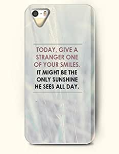 iPhone 5 5S Case OOFIT Phone Hard Case ** NEW ** Case with Design Today,Give A Stranger One Of Your Smiles It Might Be The Only Sunshine He Sees All Day.- Proverbs Of Life - Case for Apple iPhone 5/5s