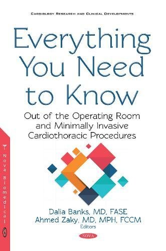 Everything You Need to Know: Out of the Operating Room and Minimally Invasive Cardiothoracic Procedures M.d. Banks, Dalia