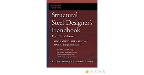 Structural Steel Designers Handbook: AISC, AASHTO, AISI, ASTM, and ASCE-07 Design Standards