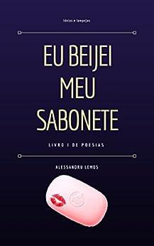 Eu Beijei Meu Sabonete (Portuguese Edition) by [Lemos, Alessandru]