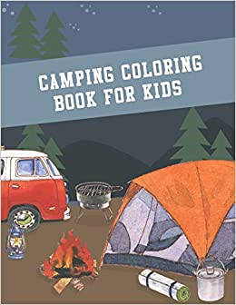 Camping Coloring Book For Kids Easy And Activity Camper Coloring Book For Kids When Time You A Camper 50 Creative Camping Coloring Pages Best Gift For Camping Lover Amazon De Coloring Pages Ae