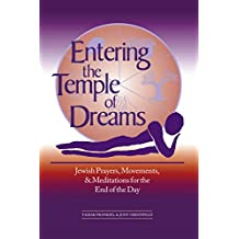 Entering the Temple of Dreams: Jewish Prayers, Movements, and Meditations for the End of the Day (Jewish Prayers, Movements and Meditations for the End of the)