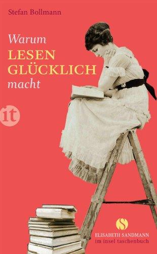 Warum Lesen glücklich macht (Elisabeth Sandmann im it, Band 4221)