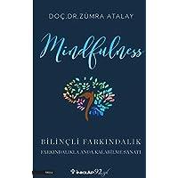 Mindfulness - Bilinçli Farkındalık: Farkındalıkla Anda Kalabilme Sanatı