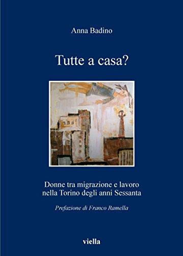 - Tutte a casa?: Donne tra migrazione e lavoro nella Torino degli anni Sessanta (I libri di Viella Vol. 76) (Italian Edition)