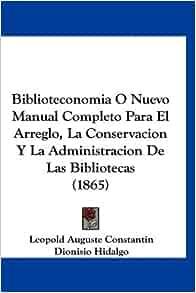 Biblioteconomia O Nuevo Manual Completo Para El Arreglo, La Conservacion Y La Administracion De