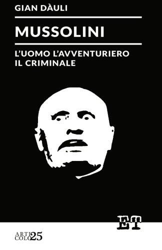 Mussolini - luomo lavventuriero il criminale Gian Dauli