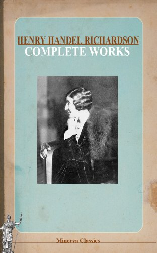 Complete Works of Henry Handel Richardson