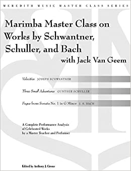 Percussion Master Class on Works by Schwantner, Schuller and Bach (Meredith Music Master Class) by Jack Van Geem (2011-05-01)