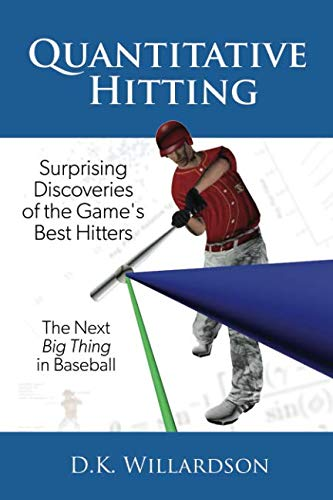 Quantitative Hitting: Surprising Discoveries of the Game's Best Hitters (Best Baseball Swing Mechanics)