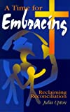 img - for A Time for Embracing: Reclaiming Reconciliation by Julia Upton (1999-01-01) book / textbook / text book
