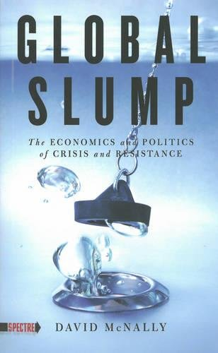 Global Slump: The Economics and Politics of Crisis and Resistance - The Resistance Global Reader