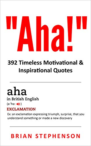 Aha!: 392 Timeless Motivational & Inspirational Quotes