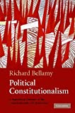 Political Constitutionalism : A Republican Defence of the Constitutionality of Democracy, Bellamy, Richard, 0521865107