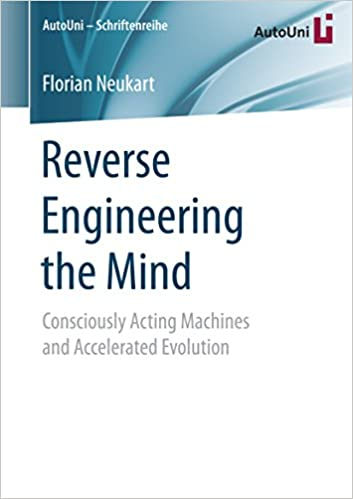 Reverse Engineering the Mind: Consciously Acting Machines and Accelerated Evolution