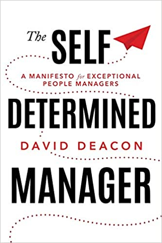 The Self Determined Manager: A Manifesto for Exceptional People Managers