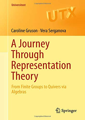 Download A Journey Through Representation Theory: From Finite Groups to Quivers via Algebras (Universitext) pdf epub