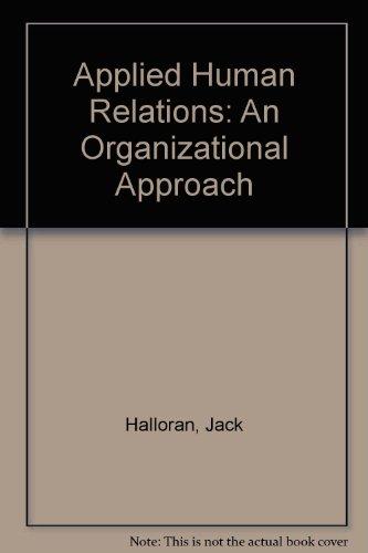 Applied Human Relations: An Organizational Approach