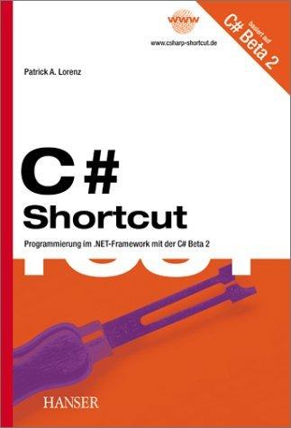 C Sharp Shortcut. Programmieren im .NET-Framework mit der C Sharp Beta 2. by Patrick A. Lorenz (2001-10-25)