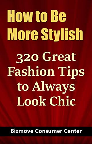 How to Be More Stylish: 320 Great Fashion Tips to Always Look Chic