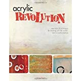 img - for Acrylic Revolution: New Tricks and Techniques for Working with the World's Most Versatile Medium [Spiral-bound] [2007] Nancy Reyner book / textbook / text book