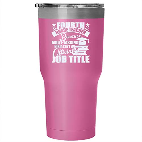 Fourth Grade Teacher Tumbler 30 oz Stainless Steel, Because Isn't An Official Job Title Travel Mug, Gift for Outdoor Activity (Tumbler - Pink)]()
