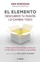 El elemento (prólogo de Eduard Punset): Descubrir tu pasión lo cambia todo (Spanish Edition)