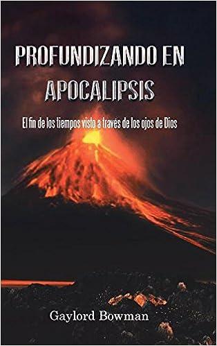 Profundizando En Apocalipsis: El Fin De Los Tiempos Visto a Través De Los Ojos De Dios (Spanish Edition) (Spanish) Hardcover – August 12, 2016