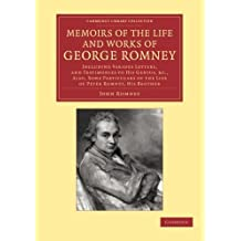 Memoirs of the Life and Works of George Romney: Including Various Letters, And Testimonies To His Genius, Etc., Also, Some Particulars Of The Life Of ... Library Collection - Art and Architecture) by John Romney (2014-02-04)