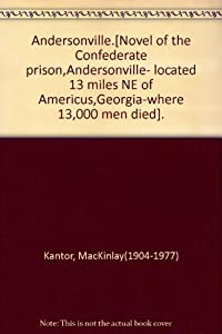 Paperback Andersonville.[Novel of the Confederate prison,Andersonville- located 13 miles NE of Americus,Georgia-where 13,000 men died]. Book