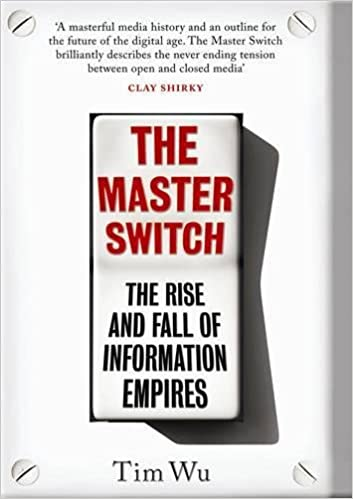 The Master Switch The Rise And Fall Of Information Empires Amazon