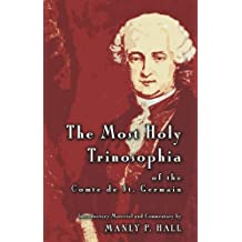The Most Holy Trinosophia of the Comte de St.-Germain: With Introductory Material, Commentary, and Foreword