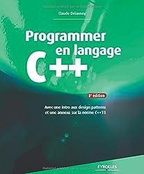 Programmer en langage C++ : Avec une intro aux design patterns et une annexe sur la norme C++11