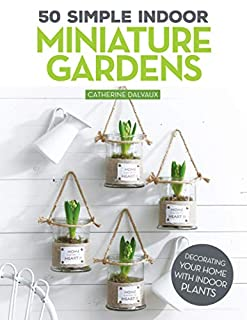Book Cover: 50 Simple Indoor Miniature Gardens: Decorating Your Home with Indoor Plants