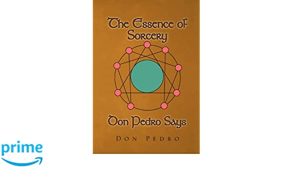 The Essence of Sorcery Don Pedro Says