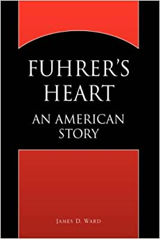 Fuhrer's Heart: AN AMERICAN STORY