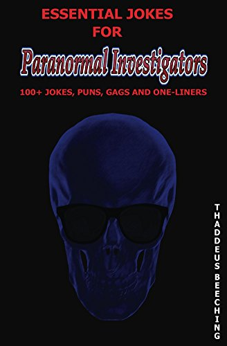 Essential Jokes for Paranormal Investigators: 100+ Jokes, Puns, Gags and One-Liners -