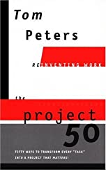 """The Project 50 (Reinventing Work): Fifty Ways to Transform Every """"Task"""" into a Project That Matters!"""