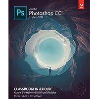 Adobe Photoshop CC Classroom in a Book, édition 2017