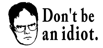 Image result for don't be an idiot