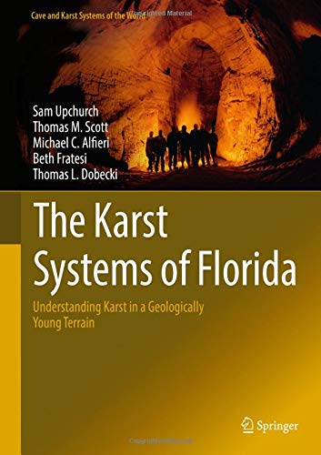 The Karst Systems of Florida: Understanding Karst in a Geologically Young Terrain (Cave and Karst Systems of the World) by Springer