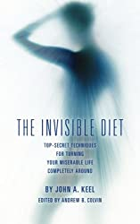 The Invisible Diet: Top-Secret Techniques For Turning Your Miserable Life Completely Around