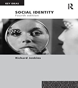 an analysis of social identity by richard jenkins Rethinking ethnicity: identity, categorization and power richard jenkins abstract this article argues that ethnic identity is to be understood and theorized as.